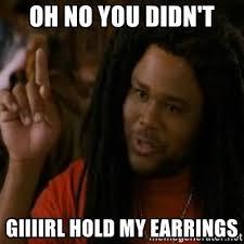 Oh No You Didn T Meme - oh no you didn t giiiirl hold my earrings dramatic darius meme