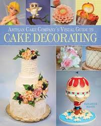 Cake Decorations Store Artisan Cake Company U0027s Visual Guide To Cake Decorating Elizabeth