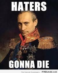 Putin Meme - 8 haters gonna die putin meme pmslweb