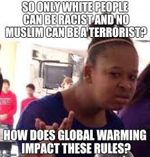 Impact Meme - so only white people can be racist and no muslim can be a terrorist
