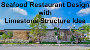seafood restaurant design with limestone structure idea youtube