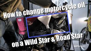 how to change motorcycle oil wild star u0026 road star youtube