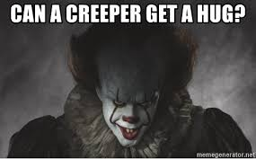 Creeper Meme Generator - can a creeper get a hug pennywise new meme generator