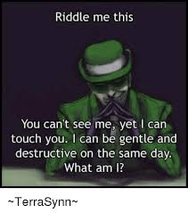 Can I Touch It Meme - riddle me this you can t see me yet can touch you i can be gentle