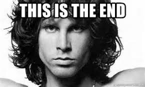 This Is The End Meme - this is the end the doors meme generator