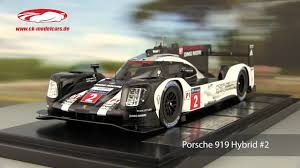porsche 919 ck modelcars video porsche 919 hybrid 2 winner 24h lemans 2016