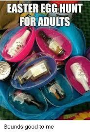 Easter Egg Meme - easter egg hunt foraduits sounds good to me easter meme on me me