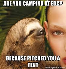 Edc Meme - are you cing at edc because pitched you a tent the rape sloth