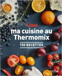 ma cuisine thermomix i ma cuisine au thermomix lisez