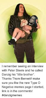 Danzig Meme - i remember seeing an interview with peter steele and he called