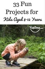33 fun projects for kids aged 8 12