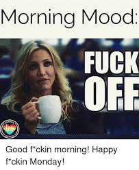 Meme Fuck Off - morning mood fuck off ration good f ckin morning happy f ckin