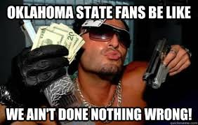 Oklahoma State Memes - oklahoma state fans be like we ain t done nothing wrong misc