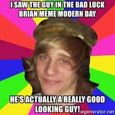 Good Luck Brian Meme - i saw the guy in the bad luck brian meme modern day he s actually