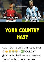 Funny Messi Memes - premier football portugal has argentina has ronaldo messi your