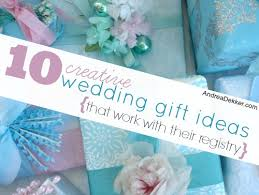 wedding gofts 10 creative wedding gift ideas that work with their registry