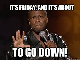 Its Friday Meme - it s friday and it s about to go down kevin hart twitter