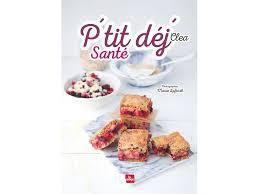 la cuisine de clea p dej santé le nouveau livre gourmand et healthy de clea