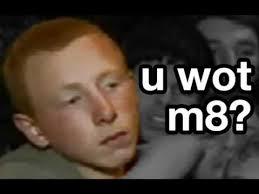 U Wot M8 Meme - u wot m8 u wot m8 know your meme