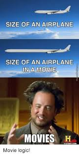 Logic Meme - size of an airplane size of an airplane in a movie movies history