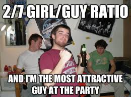 College Guy Meme - 2 7 girl guy ratio and i m the most attractive guy at the party
