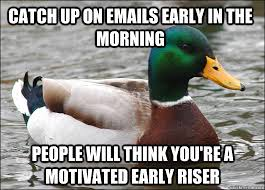 Morning People Meme - catch up on emails early in the morning people will think you re a