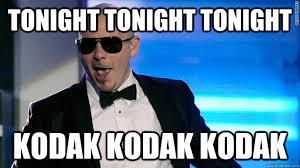 Pitbull Meme - tonight tonight tonight kodak kodak kodak inspiring lyrics