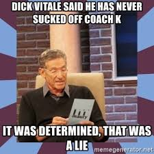 Coach K Memes - dick vitale said he has never sucked off coach k it was determined