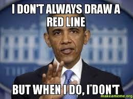 I Dont Always Meme - i don t always draw a red line but when i do i don t make a meme