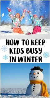 how to keep kids busy in winter not quite susie homemaker