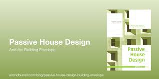 passive house design and the building envelope passivhaus in