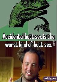 Butt Sex Meme - butt sex is the worst kind of butt sex