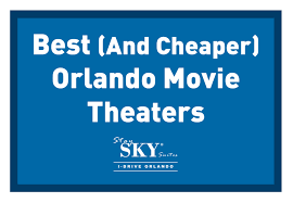 best and cheaper orlando movie theaters staysky i drive