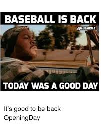 Today Was A Good Day Meme - baseball is back mlb meme today was a good day it s good to be