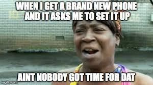 New Phone Meme - aint nobody got time for that meme imgflip
