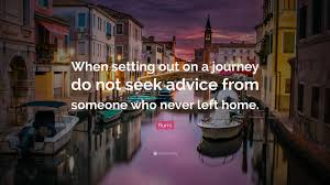 quote journey home rumi quote u201cwhen setting out on a journey do not seek advice from