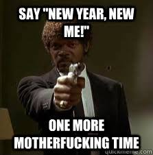 Funny New Years Memes - say new year new me one more motherfucking time pulp fiction