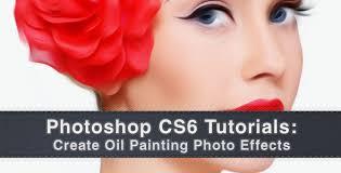 tutorial photoshop online photoshop cs6 tutorials create oil painting photo effects