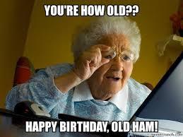 Ham Meme - birthday old ham