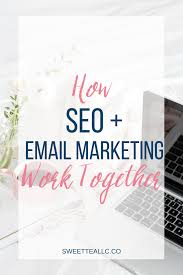 How To Get Business Email by How Seo And Email Marketing Work Together Sweet Tea Llc