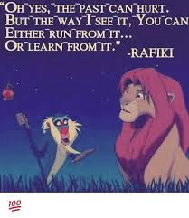 Rafiki Meme - oh yes the past can hurt but the way t see tt you can either run