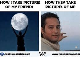 Memes For Friends - how i take pictures how they take of my friends pictures of me f