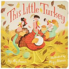 Thanksgiving Children S Books Amazon Com This Little Turkey 9781499803020 Aly Fronis Migy