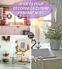 cuisine pour noel decorate a kitchen for here are 20 ideas get inspired