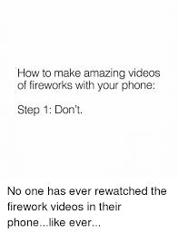 How To Make Meme Videos - how to make amazing videos of fireworks with your phone step 1 don t