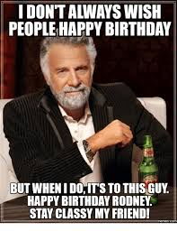 Classy Guy Meme - happy birthday you stay classy sheri memes com stay meme on me me
