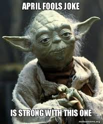 April Fools Memes - april fools joke is strong with this one yoda make a meme