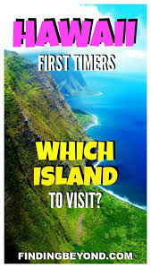 which hawaii island to visit for timers visit hawaii and