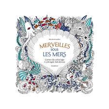 Livre de coloriage  Merveilles sous les mers  Collection Marabout
