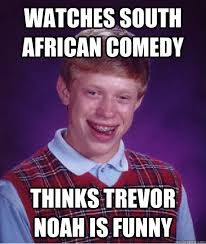 Trevor Noah Memes - watches south african comedy thinks trevor noah is funny bad luck